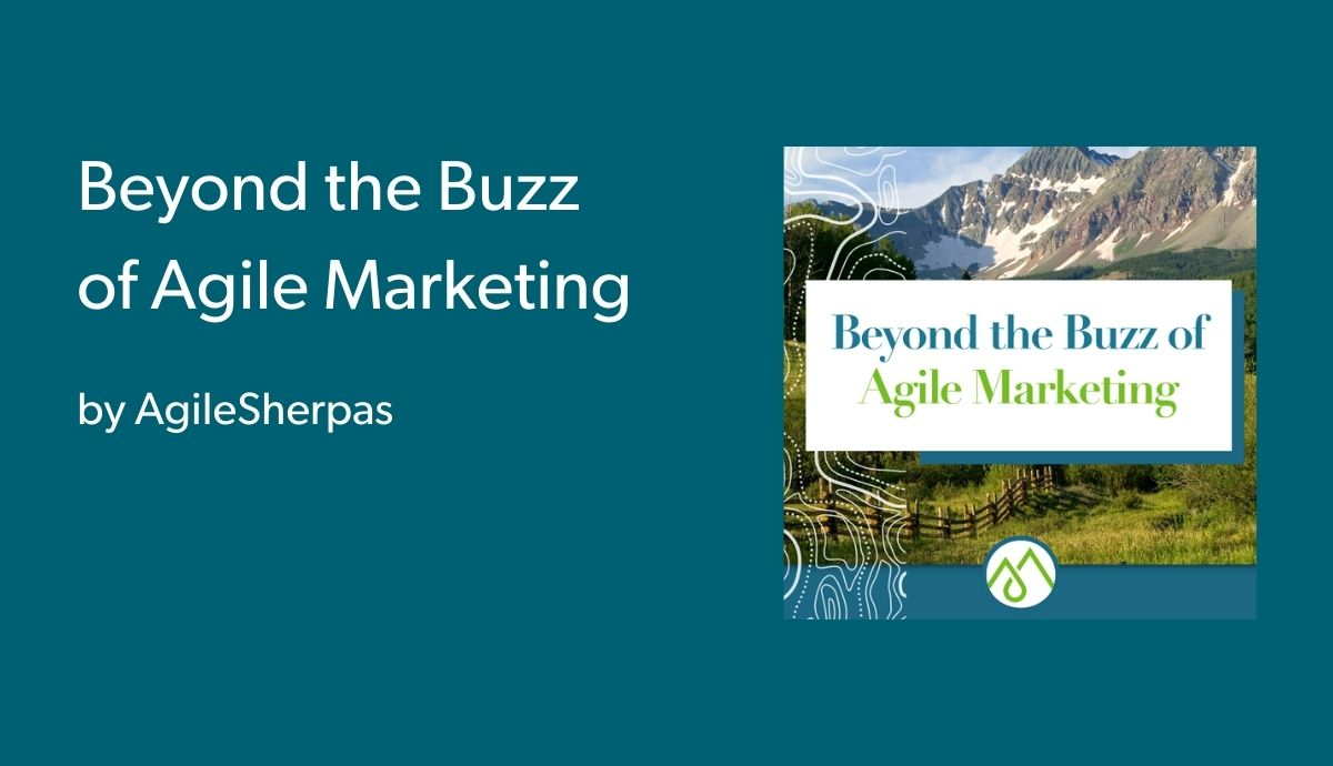 Beyond the Buzz of Agile Marketing